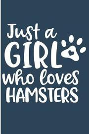 Just a Girl Who Loves Hamsters by Karen Prints