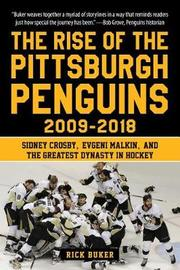 The Rise of the Pittsburgh Penguins 2009-2018 by Rick Buker