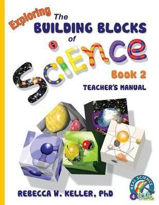 Exploring the Building Blocks of Science Book 2 Teacher's Manual by Phd Rebecca W Keller