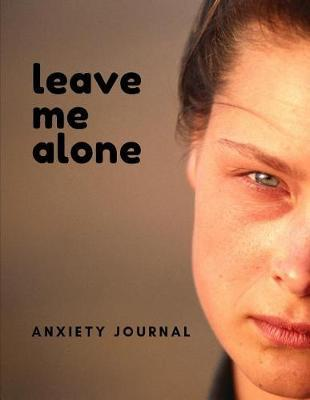 Leave Me Alone Anxiety Journal by Gia Lundby Rn