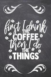 First I Drink The Coffee Then I Do the things by Ashley Z Simpsonitee image