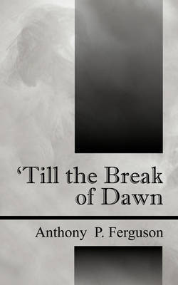 Till the Break of Dawn by Anthony, P Ferguson image
