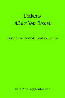 "Dickens' ""All the Year Round"": Descriptive Index & Contributor List by Ella, Ann Oppenlander image"