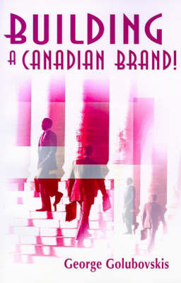 Building a Canadian Brand! by George Golubovskis