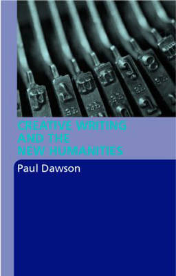 Creative Writing and the New Humanities by Paul Dawson