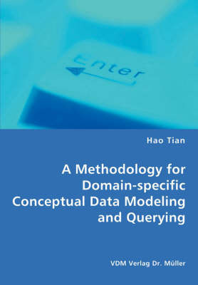 A Methodology for Domain-Specific Conceptual Data Modeling and Querying by Hao Tian