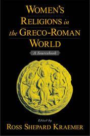 Women's Religions in the Greco-Roman World by Ross Shepard Kraemer