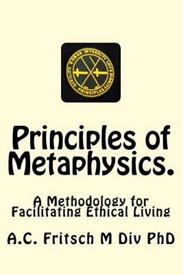 Principles of Metaphysics. by A C Fritsch M DIV Phd