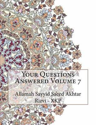 Your Questions Answered Volume 7 by Allamah Sayyid Sa'eed Akhta Rizvi - Xkp image