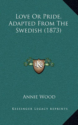 Love or Pride, Adapted from the Swedish (1873) by Annie Wood image