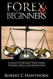Forex for Beginners by Robert C Hawthorn
