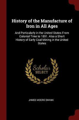History of the Manufacture of Iron in All Ages by James Moore Swank image