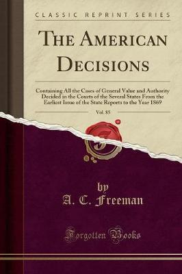 The American Decisions, Vol. 85 by A C Freeman