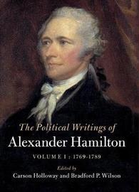 The Political Writings of Alexander Hamilton: Volume 1 by Alexander Hamilton