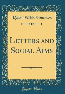 Letters and Social Aims (Classic Reprint) by Ralph Waldo Emerson