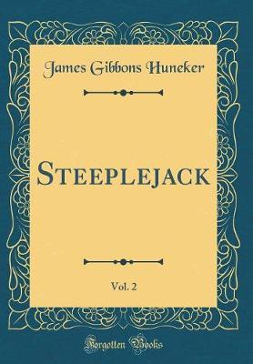 Steeplejack, Vol. 2 (Classic Reprint) by James Gibbons Huneker