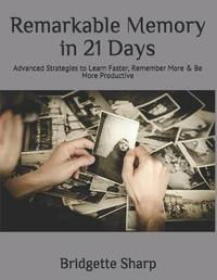 Remarkable Memory in 21 Days by Bridgette Sharp