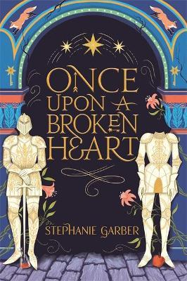 Once Upon A Broken Heart by Stephanie Garber