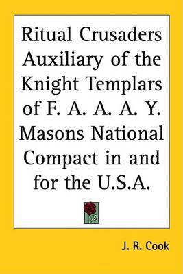 Ritual Crusaders Auxiliary of the Knight Templars of F. A. A. A. Y. Masons National Compact in and for the U.S.A. by J. R. Cook image
