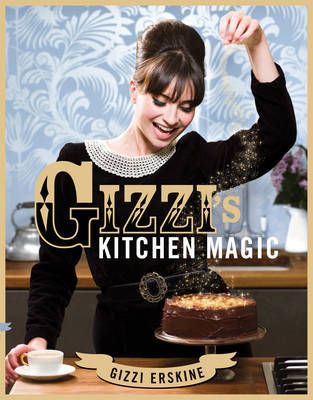 Gizzi's Kitchen Magic by Gizzi Erskine