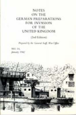 Notes on German Preparations for the Invasion of the United Kingdom by Office April 1941 War Office April 1941