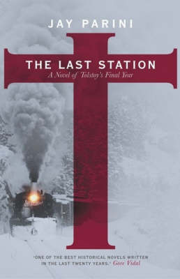 The Last Station: A Novel of Tolstoy's Final Year by Jay Parini, Ph.D.