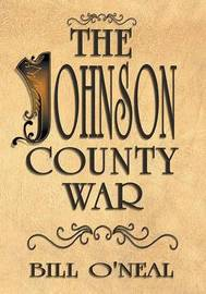 The Johnson County War by Bill O'Neal