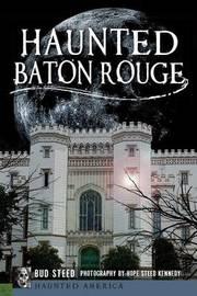 Haunted Baton Rouge by Bud Steed