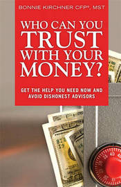 Who Can you Trust with Your Money? by Bonnie S. Kirchner image