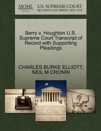 Berry V. Houghton U.S. Supreme Court Transcript of Record with Supporting Pleadings by Charles Burke Elliott