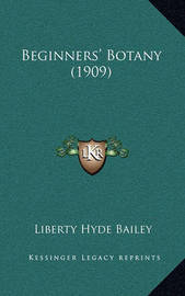 Beginners' Botany (1909) by Liberty Hyde Bailey, Jr.
