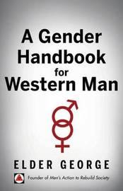 A Gender Handbook for Western Man by Elder, George