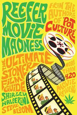 Reefer Movie Madness: The Ultimate Stoner Film Guide by Shirley Halperin