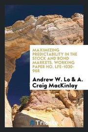 Maximizing Predictability in the Stock and Bond Markets. Working Paper No. Lfe-1030-96r by Andrew W Lo