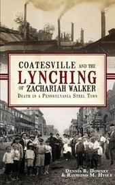 Coatesville and the Lynching of Zachariah Walker by Dennis B Downey image