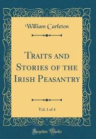 Traits and Stories of the Irish Peasantry, Vol. 1 of 4 (Classic Reprint) by William Carleton image