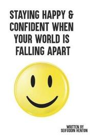 Staying Happy & Confident When Your World Is Falling Apart by Seifuddin Henton image