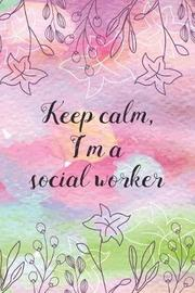 Keep calm, I'm a social worker by Beautiful Useful Journal image