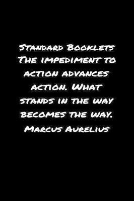 Standard Booklets The Impediment to Action Advances Action What Stands in The Way Becomes The Way Marcus Aurelius by Standard Booklets