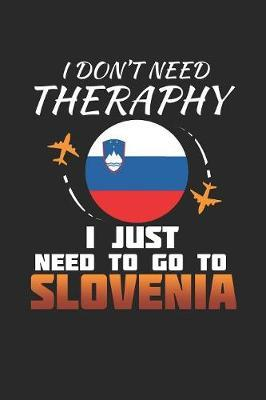 I Don't Need Therapy I Just Need To Go To Slovenia by Maximus Designs