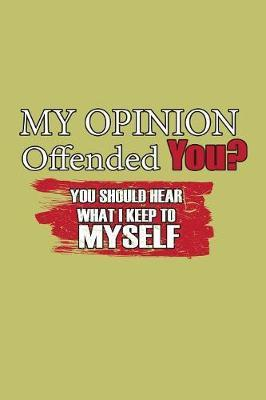 My Opinion Offended You You should Hear What I Keep To Myself by Books by 3am Shopper