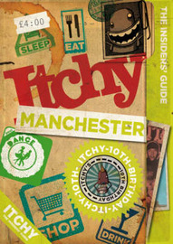 Itchy Manchester: A City and Entertainment Guide to Manchester: Insiders Guide image