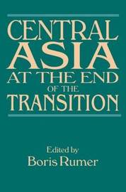 Central Asia at the End of the Transition by Boris Z Rumer