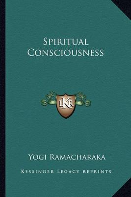 Spiritual Consciousness by Yogi Ramacharaka