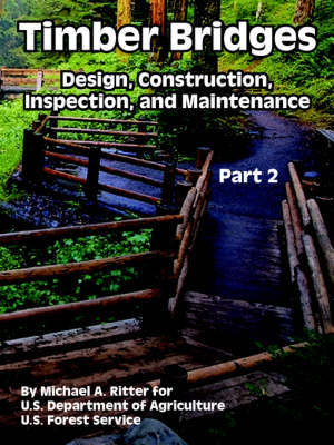 Timber Bridges: Design, Construction, Inspection, and Maintenance (Part Two) by Michael, A. Ritter