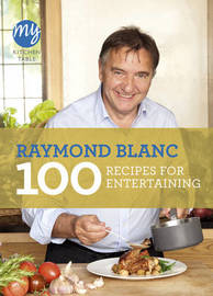 My Kitchen Table: 100 Recipes for Entertaining by Raymond Blanc