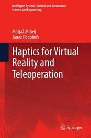 Haptics for Virtual Reality and Teleoperation by Matjaz Mihelj