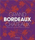 Grand Bordeaux Chateaux: Inside the Fine Wine Estates of France by Philippe Chaix