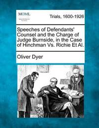 Speeches of Defendants' Counsel and the Charge of Judge Burnside, in the Case of Hinchman vs. Richie et al. by Oliver Dyer