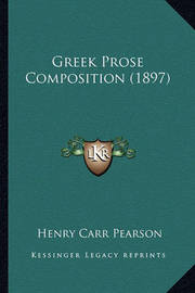 Greek Prose Composition (1897) by Henry Carr Pearson